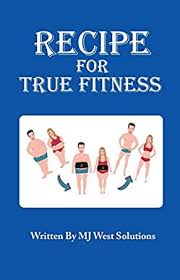 Recipe For True Fitness - Kindle edition by Solutions, MJ West, West,  Maneka Lynette. Health, Fitness & Dieting Kindle eBooks @ Amazon.com.