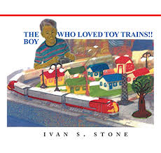 The Boy Who Loved Toy Trains eBook: Stone, Ivan S.: Amazon.in: Kindle Store