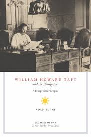 Adam Burns, William Howard Taft and the Philippines: A Blueprint for Empire  (Knoxville: University of Tennessee Press, forthcoming 2020). | BrANCH