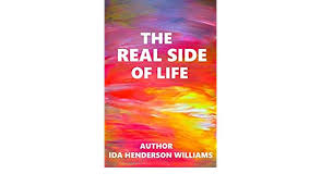 The Real Side Of Life - Kindle edition by Henderson-Williams, Ida L.  Health, Fitness & Dieting Kindle eBooks @ Amazon.com.