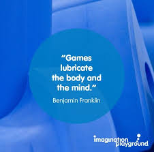 games lubricate the body and the mind benjamin franklin