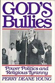 God's Bullies: Power, Politics and Religious Tyranny by Perry Deane Young  (1982-09-03): Amazon.com: Books