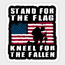 Stand For The Flag Kneel For The Fallen Stand For The Flag Sticker Teepublic