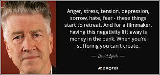 david lynch quote anger stress tension depression sorrow