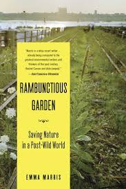 the rambunctious garden saving nature in a post wild world by