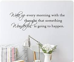 Amazon Com 32 Wake Up Every Morning With The Thought That Something Wonderful Is Going To Happen Word Saying Wall Decal Sticker Art Home Decor Bedroom Love Inspire Home Kitchen