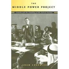 The Middle Power Project: Canada and the Founding of the United Nations by Adam  Chapnick