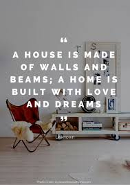 a house is made of walls and beams a home is built love and