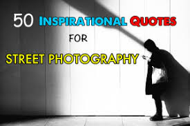 inspirational quotes for street photography shooter files by