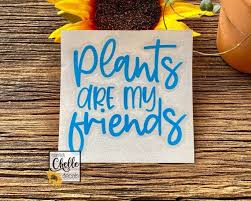 Plants Are My Friends Decal Sticker Vinyl Decal Etsy In 2020 Decals Vinyl Decals Vinyl Sticker