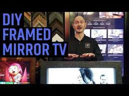 framed mirror tv the ultimate diy