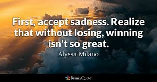 brainy quote first accept sadness realize that out losing