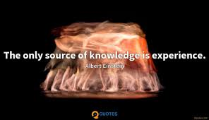 the only source of knowledge is experience albert einstein