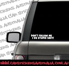 Dont Follow Me I Do Stupid Shit Car Decal Car Stickers Australia