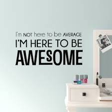 Trule I M Here To Be Awesome Wall Decal Wayfair