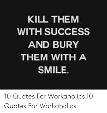 kill them success and bury them a smile quotes for