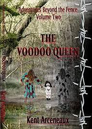 Adventures Beyond The Fence The Voodoo Queen By Kent Arceneaux