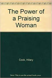 The Power of a Praising Woman: Cook, Hilary: 9780854768738: Amazon ...