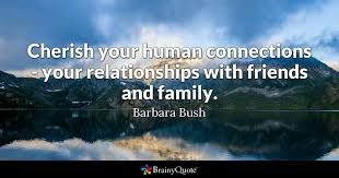 barbara bush cherish your human connections your