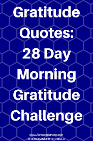gratitude quotes day morning gratitude challenge fierce and