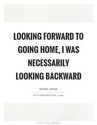 looking forward to going home i was necessarily looking backward