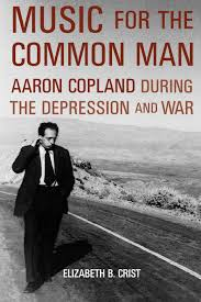 Music for the Common Man: Aaron Copland during the Depression and War:  Amazon.co.uk: Crist, Elizabeth B.: 9780195383591: Books