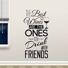Wall Decals And Stickers Kitchen Quotes Wall Decal The Best Wines With Friends Vinyl Wall Sticker Dining Room Kitchen Wall Art Mural Home Decor Wall Decals And Stickers