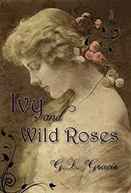 Ivy and Wild Roses eBook: Gracie, G.L.: Amazon.co.uk: Kindle Store