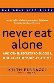 never eat alone and other secrets to success one relationship at