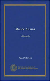 Maude Adams: a biography: Patterson, Ada.: Amazon.com: Books