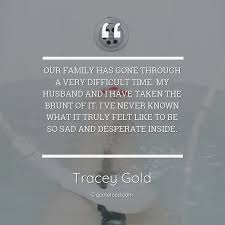 our family has gone through a very diffi tracey gold about sad