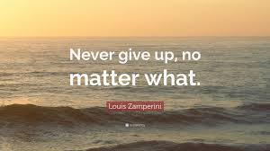 """louis zamperini quote """"never give up no matter what """""""