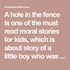A Hole In The Fence Is One Of The Must Read Moral Stories For Kids Which Is About Story Of A Little Boy In 2020 Moral Stories For Kids Stories