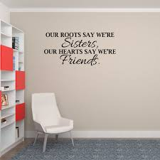 Sister Quote Wall Decal Our Roots Say We Re Sisters Our Hearts Say We Re Friends Wall Sticker Decor Walmart Com Walmart Com