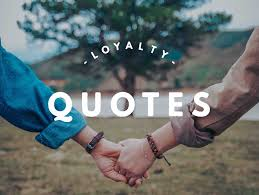 loyalty quotes quotes about loyalty quotes on loyalty