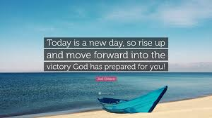 """joel osteen quote """"today is a new day so rise up and move"""