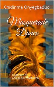 Amazon.co.jp: Masquerade Dance: Illustrated by Chiedozie Nwachukwu (English  Edition) 電子書籍: Onyegbaduo, Chidinma, Davidson, Ada, Davidson, Ada: Kindleストア