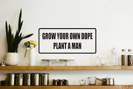 Grow Your Own Dope Plant A Man Car Or Wall Decal Fusion Decals