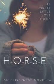 Pretty Little Love Stories: H-O-R-S-E - Elise West - Wattpad
