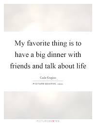 best √ having dinner friends quotes popular quotes in