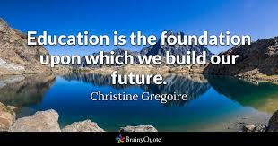 christine gregoire education is the foundation upon