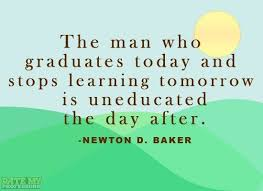 "quote ""the man who graduates today and stops learning tomorrow is"