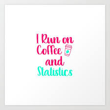 i run on coffee and statistics math teacher quote art print by