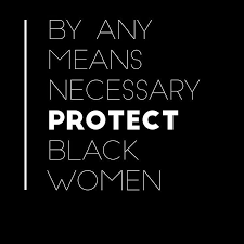 By any means protect Black Women #love #honor #essential #life ...