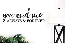 Amazon Com You And Me Always And Forever Vinyl Decal V2 Handmade