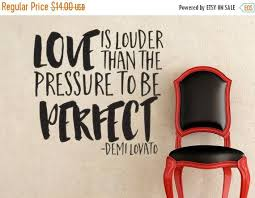 On Sale Demi Lovato Inspired Love Is Louder Than The Pressure To Be Perfect Wall Decal Sticker Wall Decal Sticker Wall Decor Stickers Quotes Demi Lovato