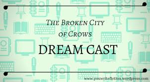 My Dream Cast for The Broken City of Crows