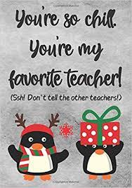 you re so chill you re my favorite teacher penguin teacher