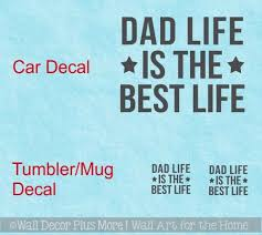 Father S Day Gift Dad Life Best Life Vinyl Car Tumbler Decal Stickers