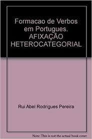 Formacao de Verbos em Portugues. AFIXAÇÃO HETEROCATEGORIAL: Rui Abel  Rodrigues Pereira: 9783895860829: Amazon.com: Books